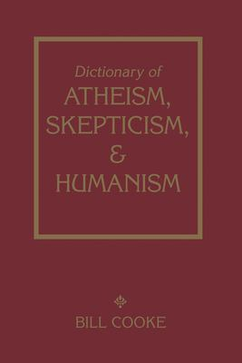 Dictionary of Atheism, Skepticism, & Humanism 9781591022992