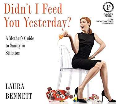 Didn't I Feed You Yesterday?: A Mother's Guide to Sanity in Stilettos 9781597773300