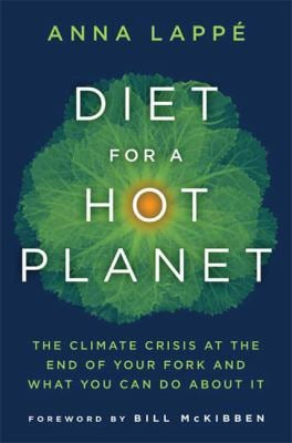 Diet for a Hot Planet: The Climate Crisis at the End of Your Fork and What You Can Do about It 9781596916593
