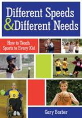 Different Speeds and Different Needs: How to Teach Sports to Every Kid 9781598571004