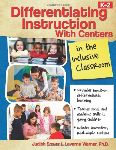 Differentiating Instruction with Centers in the Inclusive Classroom (K-2)