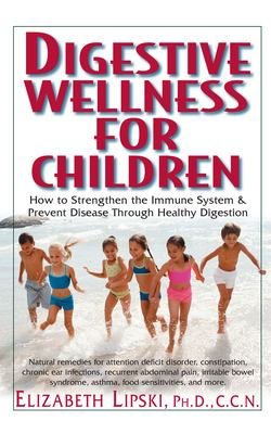 Digestive Wellness for Children: How to Stengthen the Immune System & Prevent Disease Through Healthy Digestion 9781591201519