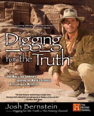 Digging for the Truth: One Man's Epic Adventure Exploring the World's Greatest Archaeological Mysteries 9781592403189
