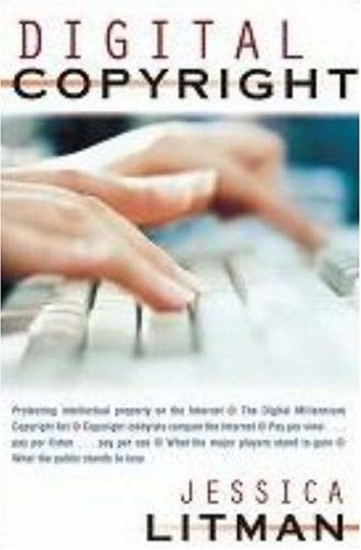 Digital Copyright: Protecting Intellectual Property on the Internet, the Digital Millennium Copyright ACT, Copyright Lobbyists Conquer th