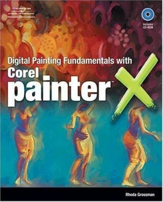 Digital Painting Fundamentals with Corel Painter X [With CD-ROM] 9781598634044