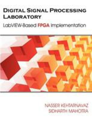 Digital Signal Processing Laboratory: LabVIEW-Based FPGA Implementation 9781599425504