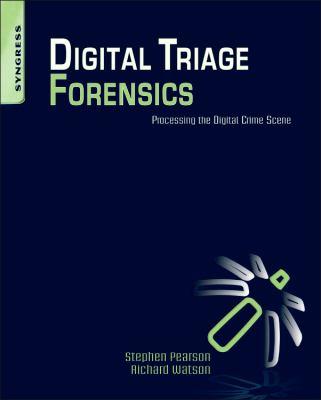 Digital Triage Forensics: Processing the Digital Crime Scene 9781597495967