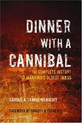 Dinner with a Cannibal: The Complete History of Mankind's Oldest Taboo 7312836