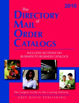 The Directory of Mail Order Catalogs: Includes Separate Section on Business to Business Catalogs 9781592374441