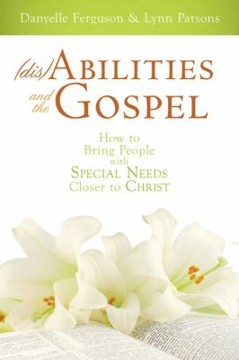 Disabilities and the Gospel: How to Bring People with Special Needs Closer to Christ 9781599558202