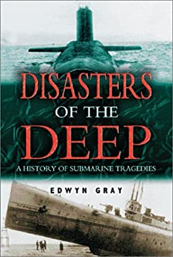 Disasters of the Deep: A Comprehensive Survey of Submarine Accidents and Disasters 9781591142140