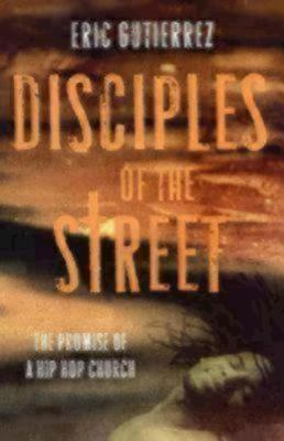 Disciples of the Street: The Promise of the Hip Hop Church 9781596270879