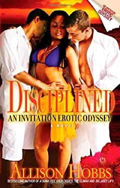 Disciplined: An Invitation Erotic Odyssey 9781593092313
