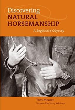 Discovering Natural Horsemanship: A Beginner's Odyssey 9781592289509