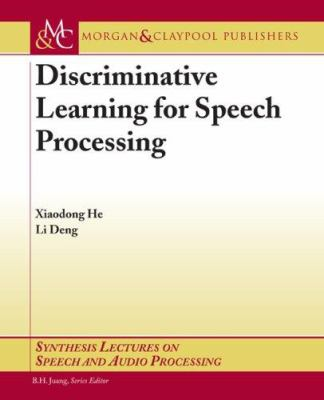 Discriminative Learning for Speech Recognition: Theory and Practice 9781598293081