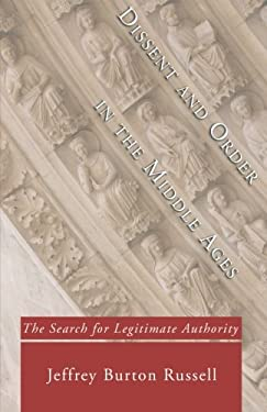 Dissent and Order in the Middle Ages: The Search for Legitimate Authority 9781597521024