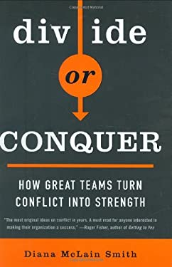 Divide or Conquer: How Great Teams Turn Conflict Into Strength 9781591842040