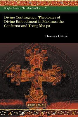 Divine Contingency Divine Contingency Divine Contingency Divine Contingency: Theologies of Divine Embodiment in Maximos the Confessor Andtheologies of 9781593339708