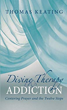 Divine Therapy & Addiction: Centering Prayer and the Twelve Steps 9781590561447