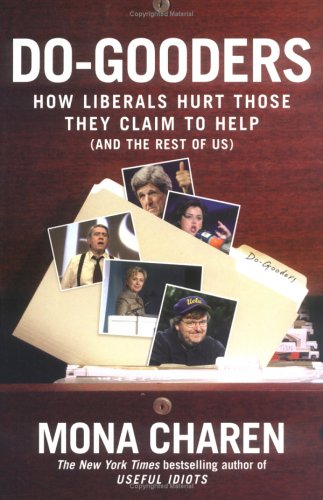 Do-Gooders: How Liberals Hurt Those They Claim to Help-And the Rest of Us 9781595230034