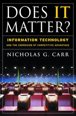 Does It Matter?: Information Technology and the Corrosion of Competitive Advantage 9781591394440