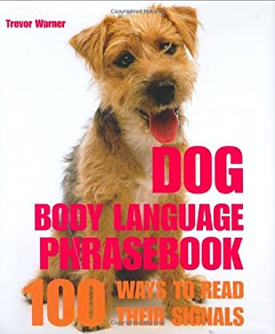 Dog Body Language Phrasebook: 100 Ways to Read Their Signals 9781592237098
