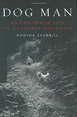 Dog Man: An Uncommon Life on a Faraway Mountain 9781594201240