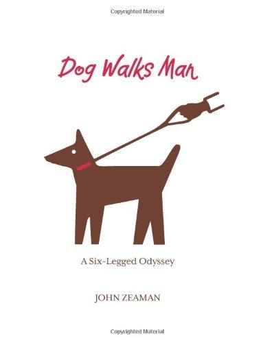 Dog Walks Man: A Six-Legged Odyssey 9781599219639