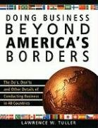Doing Business Beyond America's Borders: The Do's, Don'ts, and Other Details of Conducting Business in 40 Countries 9781599182575