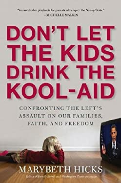Don't Let the Kids Drink the Kool-Aid: Confronting the Left's Assault on Our Families, Faith, and Freedom 9781596981515