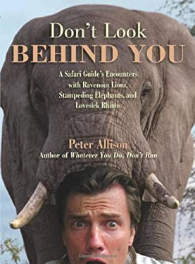 Don't Look Behind You!: A Safari Guide's Encounters with Ravenous Lions, Stampeding Elephants, and Lovesick Rhinos 9781599214696