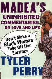 Don't Make a Black Woman Take Off Her Earrings: Madea's Uninhibited Commentaries on Love and Life 7296217