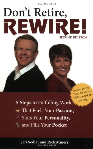 Don't Retire, Rewire!: 5 Steps to Fulfilling Work That Fuels Your Passion, Suits Your Personality, and Fills Your Pocket 9781592576890