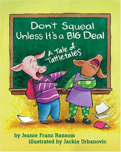 Don't Squeal Unless It's a Big Deal: A Tale of Tattletales 9781591472391