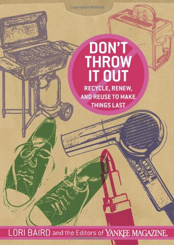 Don't Throw It Out: Recycle, Renew, and Reuse to Make Things Last 9781594865770
