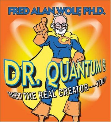 Dr. Quantum Presents: Meet the Real Creator--You! 9781591793809