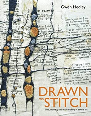 Drawn to Stitch: Line, Drawing, and Mark-making in Textile Art 9781596682337