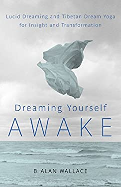 Dreaming Yourself Awake: Lucid Dreaming and Tibetan Dream Yoga for Insight and Transformation 9781590309575