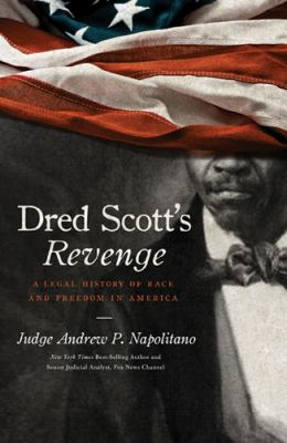 Dred Scott's Revenge: A Legal History of Race and Freedom in America 9781595552655