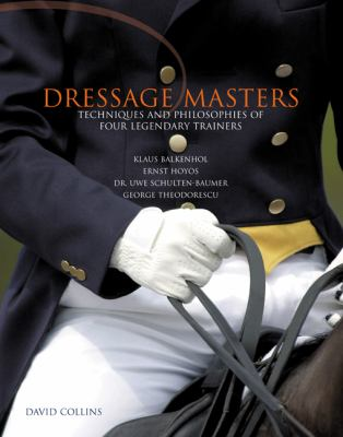 Dressage Masters: Techniques and Philosophies of Four Legendary Trainers: Klaus Balkenhol, Ernst Hoyos, Dr. Uwe Schulten-Baumer, George 9781592286744