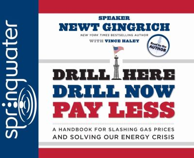Drill Here, Drill Now, Pay Less: A Handbook for Slashing Gas Prices and Solving Our Energy Crisis 9781598595246