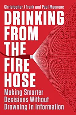 Drinking from the Fire Hose: Making Smarter Decisions Without Drowning in Information 9781591844266