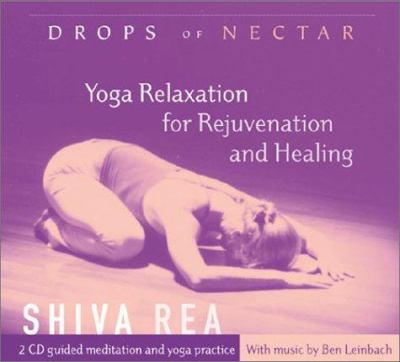 Drops of Nectar: Yoga Relaxation for Rejuvenation and Healing 9781591790525