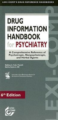 Drug Information Handbook for Psychiatry: A Comprehensive Reference of Psychotropic, Nonpsychotropic, and Herbal Agents 9781591951735