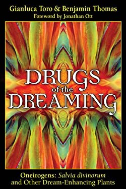 Drugs of the Dreaming: Oneirogens: Salvia Divinorum and Other Dream-Enhancing Plants 9781594771743