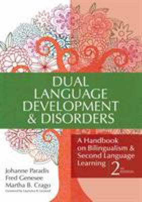 Dual Language Development and Disorders: A Handbook on Bilingualism and Second Language Learning 9781598570588