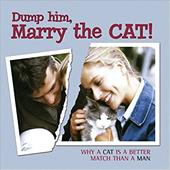 Dump Him, Marry the Cat!: Why a Cat Is a Better Match Than a Man 7309458