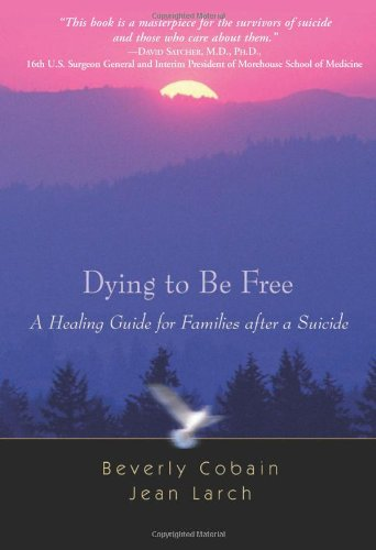 Dying to Be Free: A Healing Guide for Families After a Suicide 9781592853298
