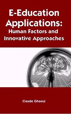 E-Education Applications: Human Factors and Innovative Approaches 9781591402923