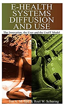 E-Health Systems Diffusion and Use: The Innovation, the User and the Use It Model 9781591404231